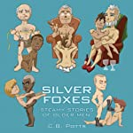 Silver Foxes: Steamy Stories of Older Men | C. B. Potts