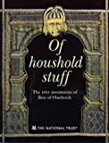 img - for Of Household Stuff: The 1601 Inventories of Bess of Hardwick book / textbook / text book