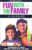 Fun with the Family in Illinois, 3rd: Hundreds of Ideas for Day Trips with the Kids (Fun with the Family Series)