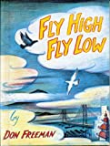 Fly High Fly Low by Don Freeman - A S...