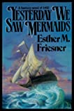 Yesterday We Saw Mermaids (Tor) (0312853521) by Friesner, Esther M.