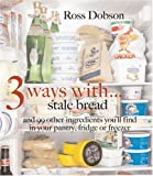 img - for 3 Ways With... : Stale Bread and 99 Other Things You'll Find in Your Pantry, Fridge or Freezer book / textbook / text book