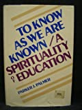 To Know As We Are Known: A Spirituality of Education (0060664568) by Palmer, Parker J