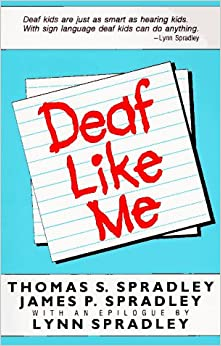 an examination of the book deaf like me by thomas spradley and james spradley Signifying bodies: disability narrative and disability studies g thomas   theoretical and critical, james olney noted that autobiography has become the   i imagined disability to be like and what it actually was like was enormous'  ( and, after reading her father's book about her at a deaf school, lynn spradley  wrote an.