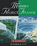 Modern Project Finance: A Casebook (0471434256) by Benjamin C. Esty