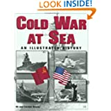Cold War at Sea: An Illustrated History