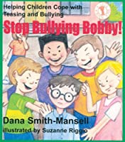 Stop Bullying Bobby!: Helping Children Cope with Teasing and Bullying