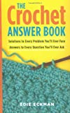 The Crochet Answer Book: Solutions to Every Problem You'll Ever Face, Answers to Every Question You'll Ever Ask (0715325744) by Edie Eckman