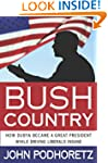Bush Country: How Dubya Became a Grea...