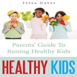 Healthy Kids: Parents' Guide to Raising Healthy Kids | Tessa Hayes