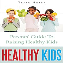 Healthy Kids: Parents' Guide to Raising Healthy Kids (       UNABRIDGED) by Tessa Hayes Narrated by Monica Madison