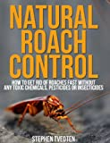 Natural Roach Pest Control: How To Get Rid Of Roaches Without Toxic Chemicals or Insecticides (Pest Cures)