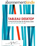 Tableau Desktop: A Practical Guide for Business Users (English Edition)