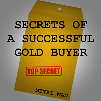 Secrets of a Successful Gold Buyer: How to Buy & Sell Gold & Silver Jewelry, Coins & Bullion as an Entrepreneur, Investor, Collector, or Fundraiser par Metal Man