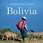 Bolivia: Bolivia Travel Guide for Your Perfect Bolivian Adventure! Written by a Local Bolivian Travel Expert Hörbuch von  Project Nomad Gesprochen von: Sangita Chauhan