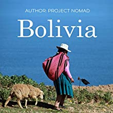 Bolivia: Bolivia Travel Guide for Your Perfect Bolivian Adventure! Written by a Local Bolivian Travel Expert | Livre audio Auteur(s) :  Project Nomad Narrateur(s) : Sangita Chauhan