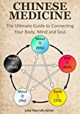 Chinese Medicine: The Ultimate Guide to Connecting your Body, Mind and Soul! (chinese medicine, alternative remedies)