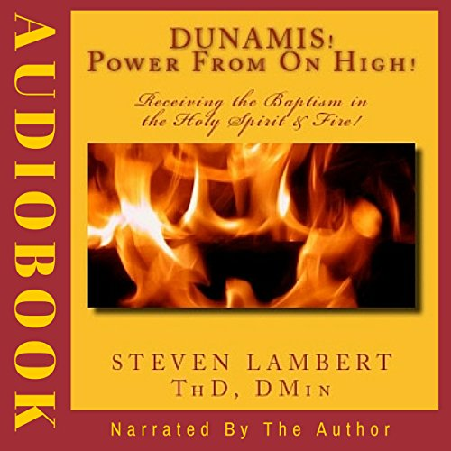 Dunamis! Power from on High!: Receiving the Baptism in the Holy Spirit & Fire