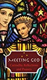 Meeting God: Carmelite Reflections and Prayer