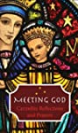 Meeting God: Carmelite Reflections an...