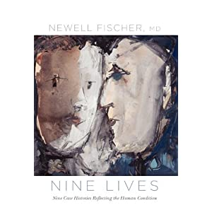 Nine Lives: Nine Case Histories Reflecting the Human Condition Newell Fischer M.D.
