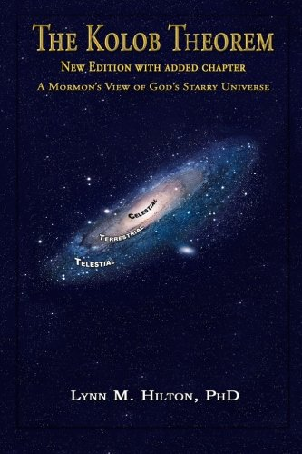 The Kolob Theorem, New Edition With Added Chapter: A Mormon'S View Of God'S Starry Universe