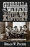 Guerrilla Warfare in Civil War Kentucky