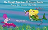 The Mermaid Adventures of Princess Miranda: Volume I - Legends Take Flight (The Mermaid Adventues Of Princess Miranda)