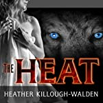 The Heat: Big Bad Wolf Series, Book 1 (       UNABRIDGED) by Heather Killough-Walden Narrated by Gildart Jackson