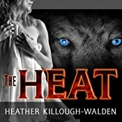 The Heat: Big Bad Wolf Series, Book 1 | [Heather Killough-Walden]
