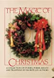 The Magic of Christmas: A Collection of Stories, Poems, Essays and Traditions by Favorite Lds Authors.