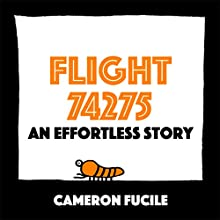 Flight 74275: An Effortless Story Audiobook by Cameron Fucile Narrated by Cameron Fucile, Tristan Watson