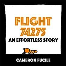 Flight 74275: An Effortless Story | Livre audio Auteur(s) : Cameron Fucile Narrateur(s) : Cameron Fucile, Tristan Watson