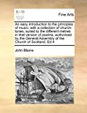 An easy introduction to the principles of music: with a collection of church-tunes, suited to the different metres in that version of psalms, ... Assembly of the Church of Scotland. Ed 4 (1171463693) by Blaine, John