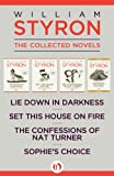 William Styron, The Collected Novels: Lie Down in Darkness, Set This House on Fire, The Confessions of Nat Turner, and Sophie's Choice