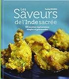 Les saveurs de l'Inde sacrée : 60 recettes végétariennes simples et gourmandes