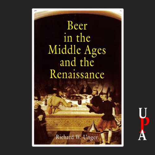 Beer in the Middle Ages and the Rennaissance by Richard W. Unger