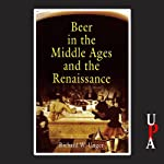 Beer in the Middle Ages and the Rennaissance | Richard W. Unger