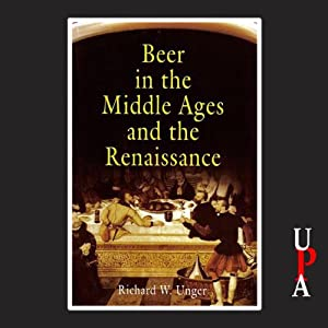 Beer in the Middle Ages and the Rennaissance | [Richard W. Unger]