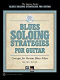 Blues Soloing Strategies for Guitar: Concepts for Various Blues Styles (Book & CD) (Improv)