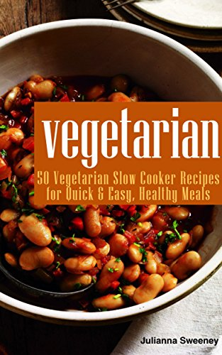 Vegetarian: 50 Vegetarian Slow Cooker Recipes For Quick & Easy Healthy Meals (Vegetarian cookbook, Crockpot recipes) by Julianna Sweeney