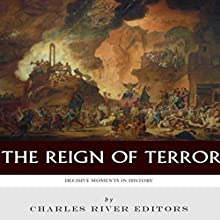 Decisive Moments in History: The Reign of Terror (       UNABRIDGED) by Charles River Editors Narrated by Tim Welch