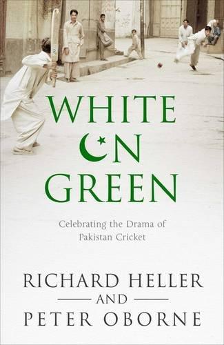 White on Green: Celebrating the Drama of Pakistan Cricket