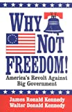 img - for Why Not Freedom!: America's Revolt Against Big Government book / textbook / text book