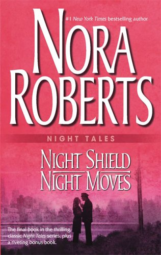 Night Tales: Night Shield & Night Moves: Night Shield Night Moves, NORA ROBERTS
