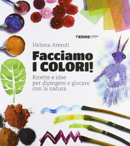 Facciamo i colori Ricette e idee per dipingere e giocare con la natura PDF