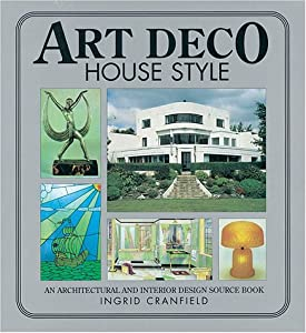 Art Deco House Style: An Architectural and Interior Design Source Book (House style series) by David & Charles
