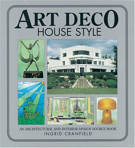 Art Deco House Style: An Architectural and Interior Design Source Book (House style series)