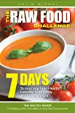 The Raw Food Challenge: 7 Days to Improve Your Health, Detoxify Your Body and Lose Weight