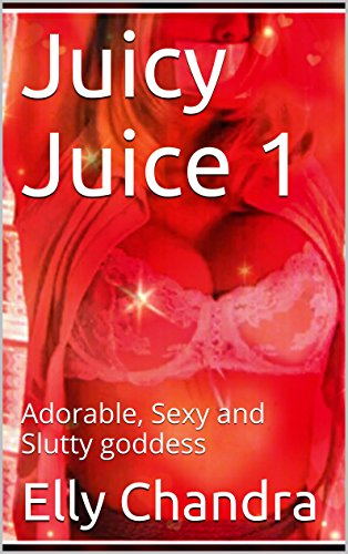 juicy-juice-1-adorable-sexy-and-slutty-goddess-english-edition